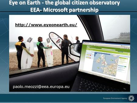 Eye on Earth - the global citizen observatory EEA- Microsoft partnership