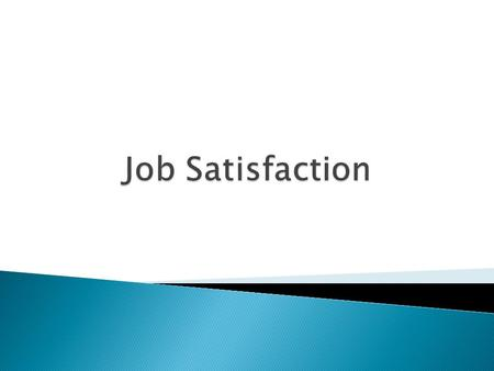  Job satisfaction refers to a person's feeling of satisfaction on the job, which acts as a motivation to work. It is not the self- satisfaction, happiness.