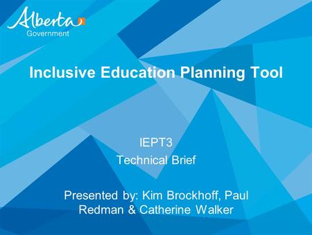 Inclusive Education Planning Tool IEPT3 Technical Brief Presented by: Kim Brockhoff, Paul Redman & Catherine Walker.
