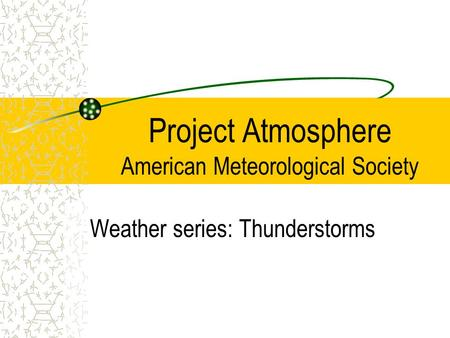 Project Atmosphere American Meteorological Society Weather series: Thunderstorms.