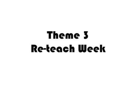 Theme 3 Re-teach Week. Focus Skill: Cause and Effect.