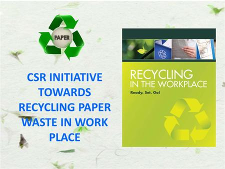 CSR INITIATIVE TOWARDS RECYCLING PAPER WASTE IN WORK PLACE.