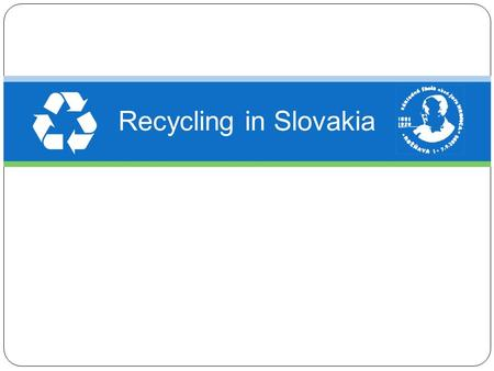 Recycling in Slovakia. What is recycling? ● Recycling is a process of reusing used materials into new products ● Recyclabe materials include many things.