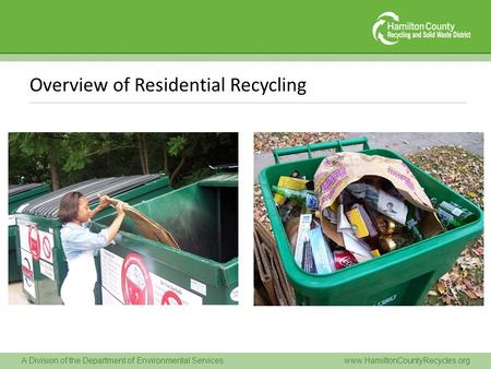 A Division of the Department of Environmental Serviceswww.HamiltonCountyRecycles.org Overview of Residential Recycling.