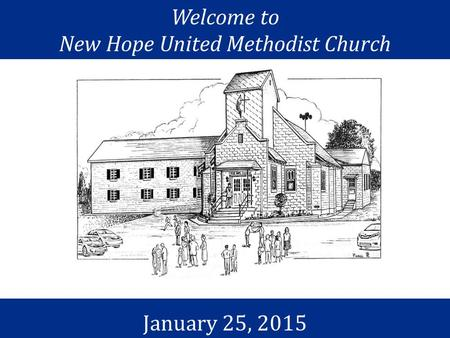 Welcome to New Hope United Methodist Church January 25, 2015.