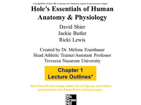 Hole's Essentials of Human Anatomy & Physiology David Shier Jackie Butler Ricki Lewis Created by Dr. Melissa Eisenhauer Head Athletic Trainer/Assistant.