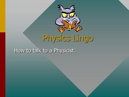 Physics Lingo How to talk to a Physicist. Distance and Displacement Distance is the length of the actual path taken by an object. Consider travel from.
