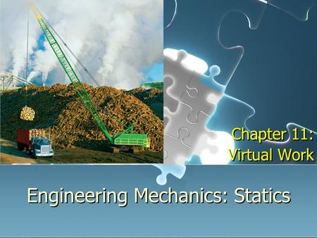 Engineering Mechanics: Statics Chapter 11: Virtual Work Chapter 11: Virtual Work.