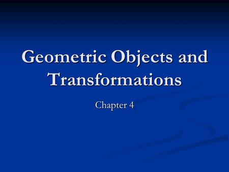 Geometric Objects and Transformations Chapter 4. CS 480/680 2 Chapter 4 -- Geometric Objects and Transformations Introduction: Introduction: We are now.