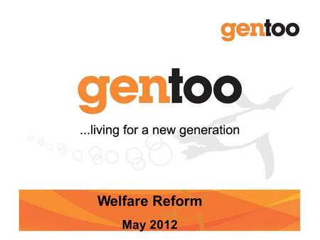 CONFIDENTIAL Welfare Reform May 2012. CONFIDENTIAL Overview Background So what's going to happen? What does this mean to you? What does this mean for.