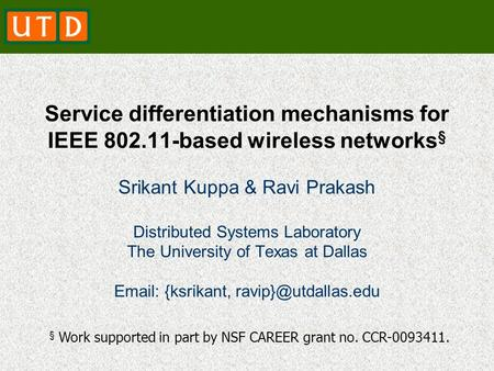 Service differentiation mechanisms for IEEE 802.11-based wireless networks § Srikant Kuppa & Ravi Prakash Distributed Systems Laboratory The University.