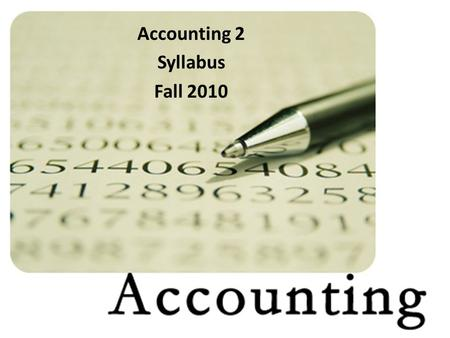 Accounting 2 Syllabus Fall 2010. General Information Instructor: Mrs. Wollborg 4 th Hour Prep / Room 1507   My Website: