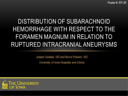 Joseph Gastala, MD and Bruno Policeni, MD University of Iowa Hospitals and Clinics DISTRIBUTION OF SUBARACHNOID HEMORRHAGE WITH RESPECT TO THE FORAMEN.