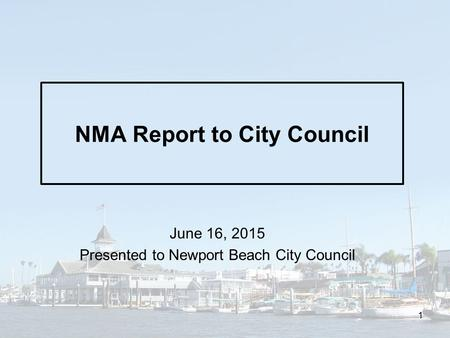 NMA Report to City Council June 16, 2015 Presented to Newport Beach City Council 1.
