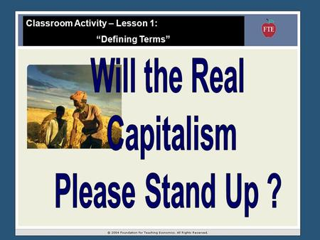 "Classroom Activity – Lesson 1: ""Defining Terms"". ""Capitalism"" is identified by its characteristic institutions Institutions: the formal and informal ""rules."