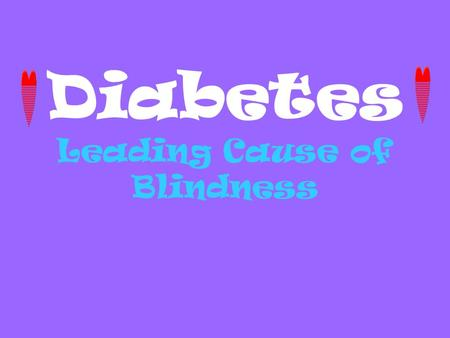Diabetes Leading Cause of Blindness 30. Diabetes- A chronic disease that affects the way body cells convert food into energy.