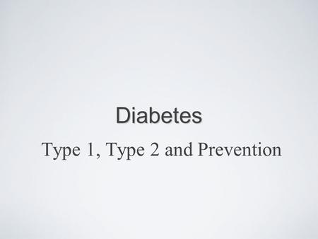 Diabetes Type 1, Type 2 and Prevention. Overview Metabolic disorder of the pancreas and cells in the pancreas called beta cells. Beta cells make insulin.
