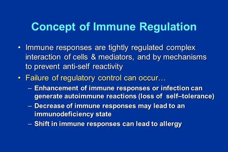 Concept of Immune Regulation Immune responses are tightly regulated complex interaction of cells & mediators, and by mechanisms to prevent anti-self reactivityImmune.