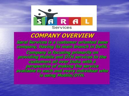 COMPANY OVERVIEW Saral Services is a customer oriented base company, Having its main branch in Delhi. Company is focusing primarily on providing Mobile.
