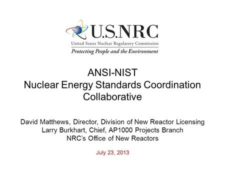 ANSI-NIST Nuclear Energy Standards Coordination Collaborative David Matthews, Director, Division of New Reactor Licensing Larry Burkhart, Chief, AP1000.