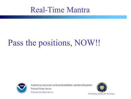 Positioning America for the Future NATIONAL OCEANIC AND ATMOSPHERIC ADMINISTRATION National Ocean Service National Geodetic Survey Real-Time Mantra Pass.