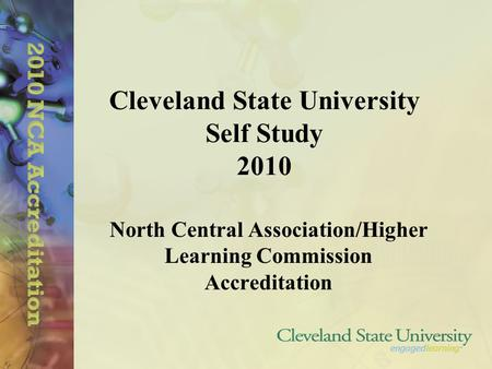 Cleveland State University Self Study 2010 North Central Association/Higher Learning Commission Accreditation.