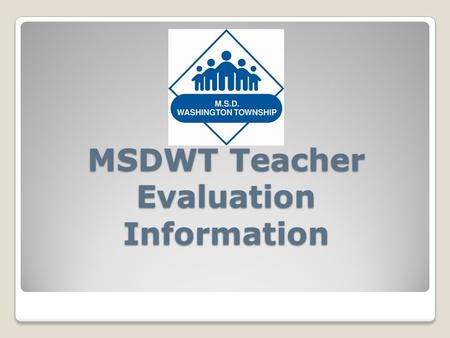 MSDWT Teacher Evaluation Information.  The primary evaluator will assign the final rating  The primary evaluator will take the lead on any Performance.