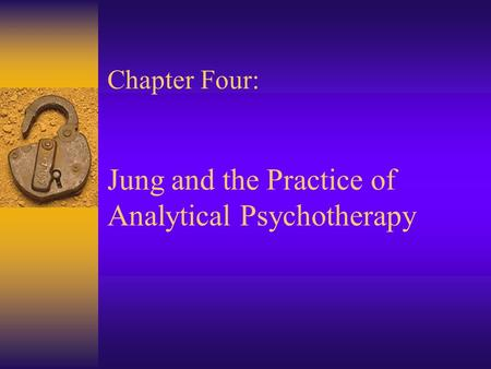 Chapter Four: Jung and the Practice of Analytical Psychotherapy.