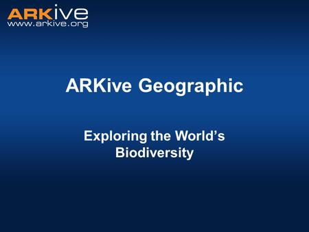 ARKive Geographic Exploring the World's Biodiversity.