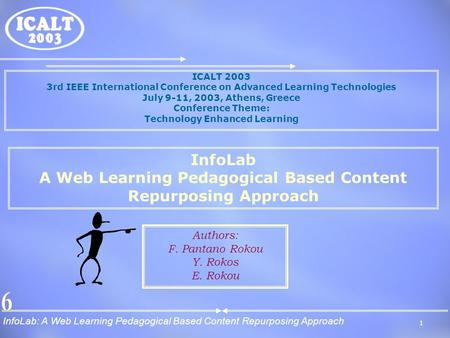 InfoLab: A Web Learning Pedagogical Based Content Repurposing Approach 1 ICALT 2003 3rd IEEE International Conference on Advanced Learning Technologies.