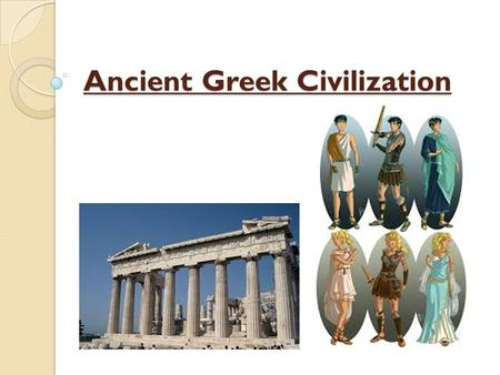 Ancient Greek Civilization. Life in the city-states of Ancient Greece Ancient Greek civilization began with the rise of the city-states in Greece in about.