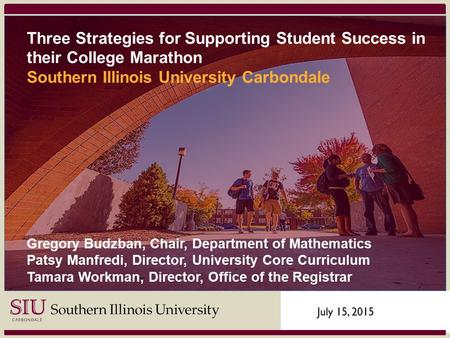 444 Three Strategies for Supporting Student Success in their College Marathon Southern Illinois University Carbondale Gregory Budzban, Chair, Department.