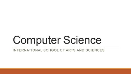 Computer Science INTERNATIONAL SCHOOL OF ARTS AND SCIENCES.