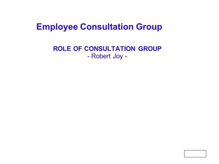 Employee Consultation Group ROLE OF CONSULTATION GROUP - Robert Joy -