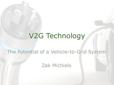 V2G Technology The Potential of a Vehicle-to-Grid System Zak Michiels.