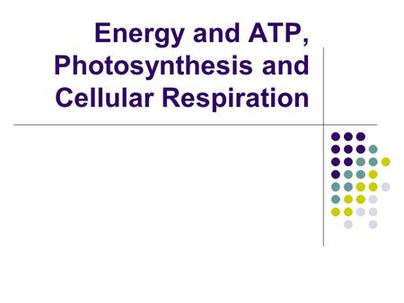 Energy and ATP, Photosynthesis and Cellular Respiration.