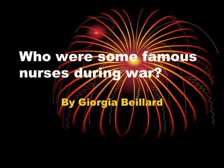 Who were some famous nurses during war? By Giorgia Beillard.