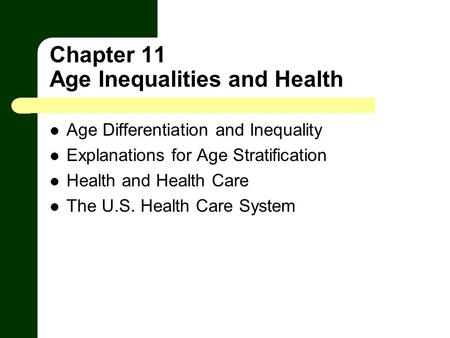 Chapter 11 Age Inequalities and Health Age Differentiation and Inequality Explanations for Age Stratification Health and Health Care The U.S. Health Care.