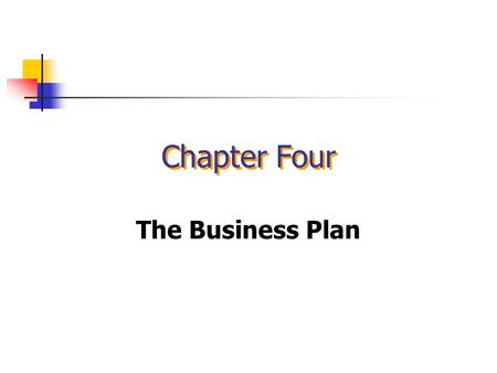 Chapter Four The Business Plan Chapter Focus Explain the importance of the business plan. Describe the components of a business plan. Identify what not.