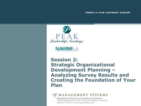 NAWBO-LA PEAK LEADERSHIP ACADEMY Management Systems Consulting Corporation 10990 Wilshire Blvd. Suite 1420, Los Angeles, CA 90024 (310) 477-0444 www.mgtsystems.com.