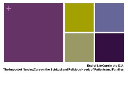 + End-of-Life Care in the ICU: The Impact of Nursing Care on the Spiritual and Religious Needs of Patients and Families.