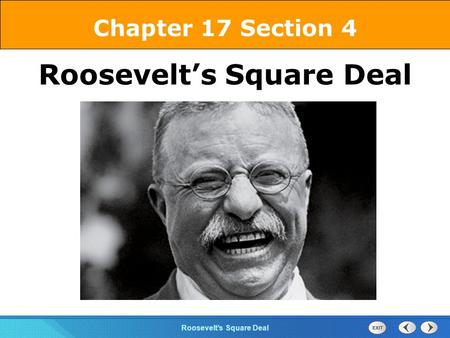 Chapter 25 Section 1 The Cold War Begins Section 4 Roosevelt's Square Deal Chapter 17 Section 4 Roosevelt's Square Deal.