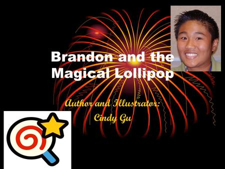 Author and Illustrator: Cindy Gu Brandon and the Magical Lollipop.