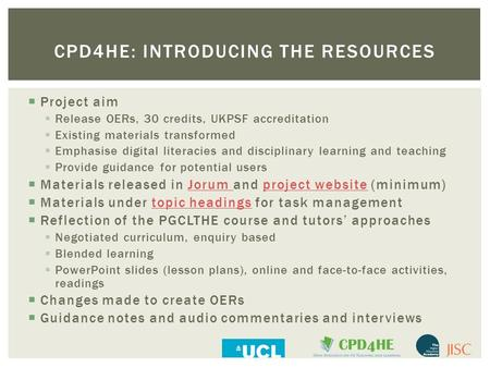 CPD4HE: INTRODUCING THE RESOURCES  Project aim  Release OERs, 30 credits, UKPSF accreditation  Existing materials transformed  Emphasise digital literacies.