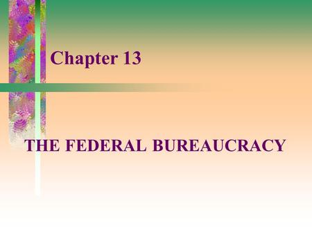 Chapter 13 THE FEDERAL BUREAUCRACY. The Federal Bureaucracy After 9/11/01 For much of 1990s, anger at and disrespect for the federal government was rampant.