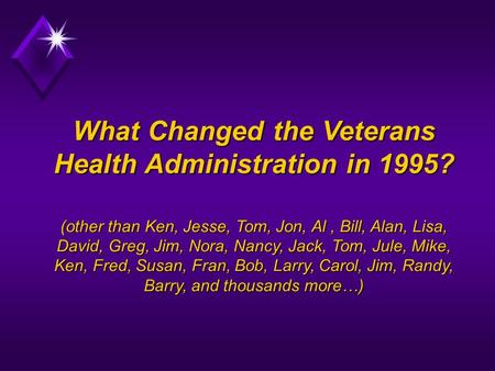 What Changed the Veterans Health Administration in 1995? (other than Ken, Jesse, Tom, Jon, Al, Bill, Alan, Lisa, David, Greg, Jim, Nora, Nancy, Jack, Tom,