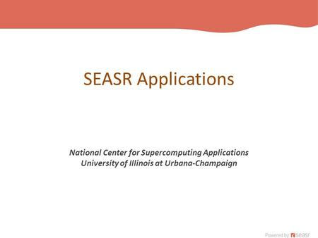 SEASR Applications National Center for Supercomputing Applications University of Illinois at Urbana-Champaign.