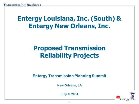 1 Entergy Louisiana, Inc. (South) & Entergy New Orleans, Inc. Proposed Transmission Reliability Projects Entergy Transmission Planning Summit New Orleans,