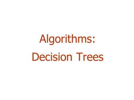 Algorithms: Decision Trees 2 Outline  Introduction: Data Mining and Classification  Classification  Decision trees  Splitting attribute  Information.