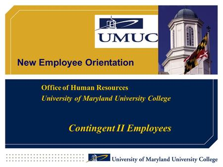 New Employee Orientation Office of Human Resources University of Maryland University College Contingent II Employees.